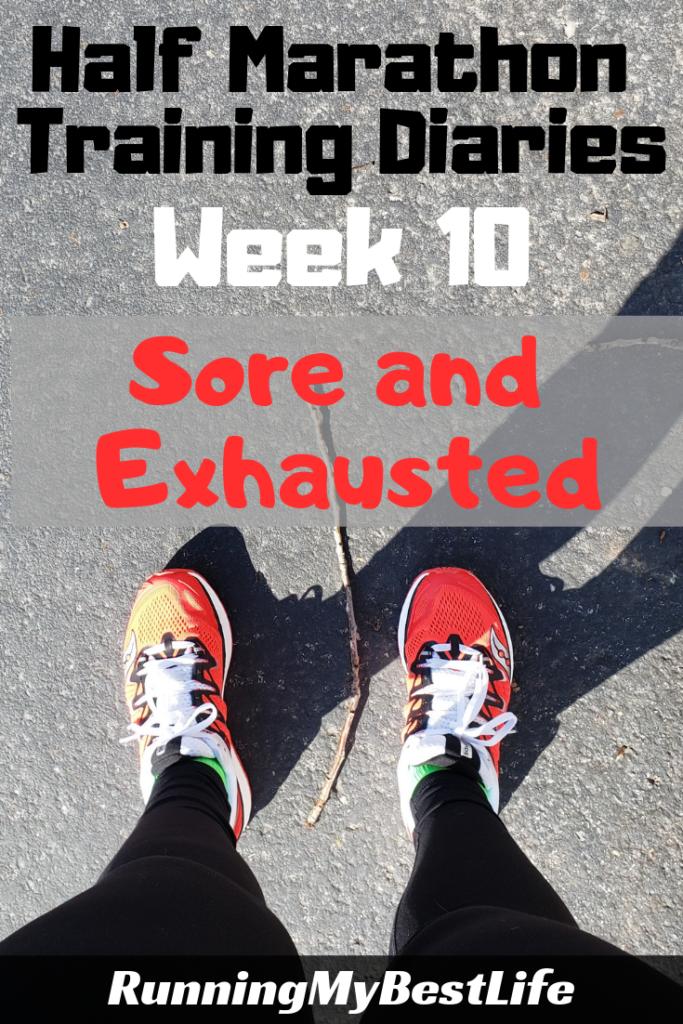 Half Marathon Week 10 Sore and Exhausted
