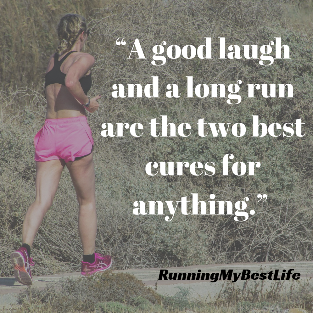 """A good laugh and a long run are the two best cures for anything."" Running Motivation Quotes"