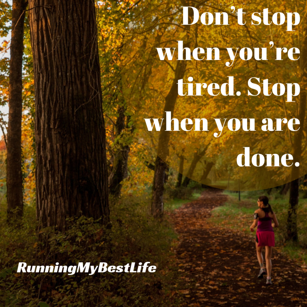 """Don't stop when you're tired. Stop when you are done."" Running Motivation Quotes"