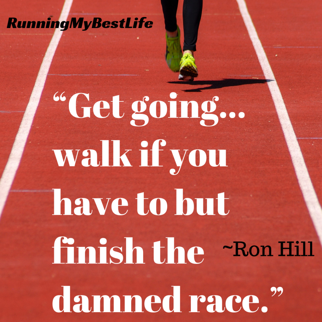 """Get going…walk if you have to but finish the damned race."" Race Day Running Motivation Quotes"