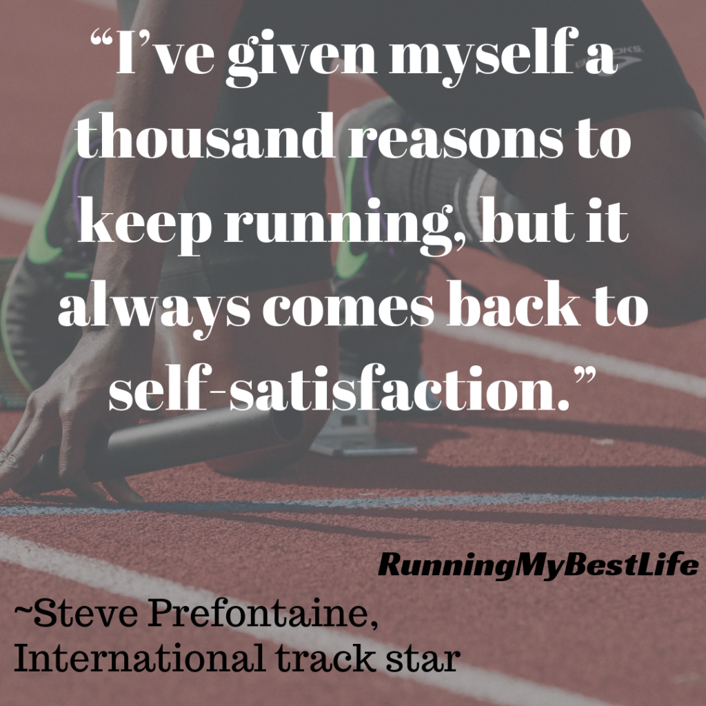 """I've given myself a thousand reasons to keep running, but it always comes back to self-satisfaction."" Running Motivation Inspiration Quotes"