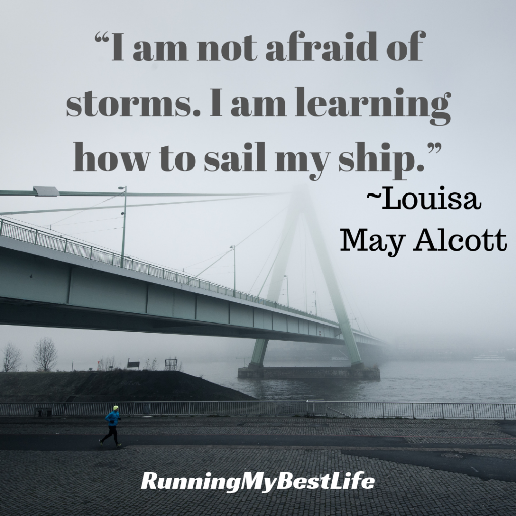 """I am not afraid of storms. I am learning how to sail my ship."" Running Motivation Quotes"
