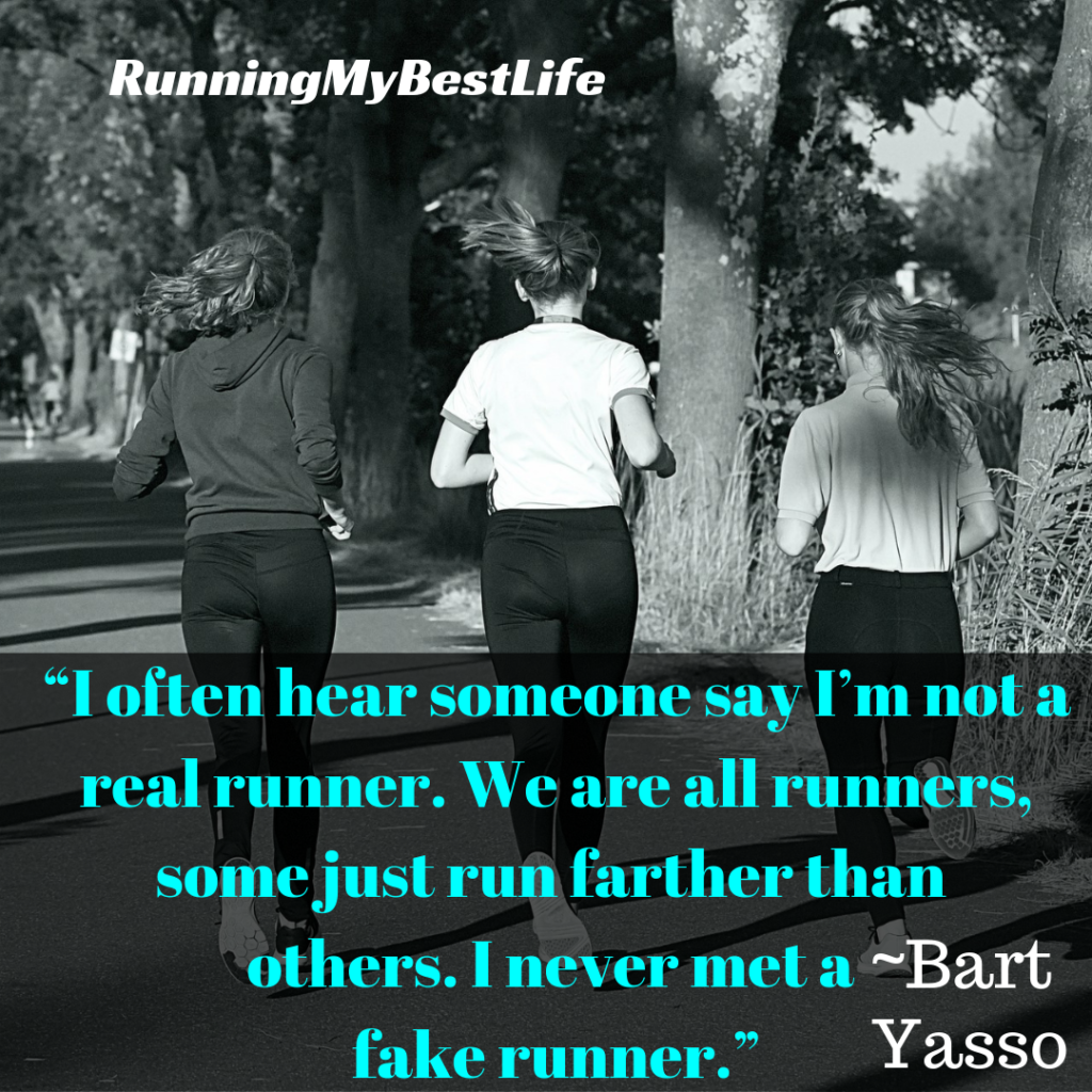 """I often hear someone say I'm not a real runner. We are all runners, some just run farther than others. I never met a fake runner."" Running Identity Motivation Quotes"