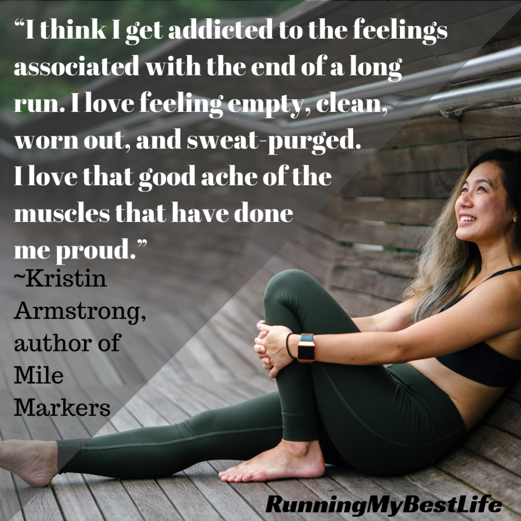 """I think I get addicted to the feelings associated with the end of a long run."" Running Motivation Quotes"