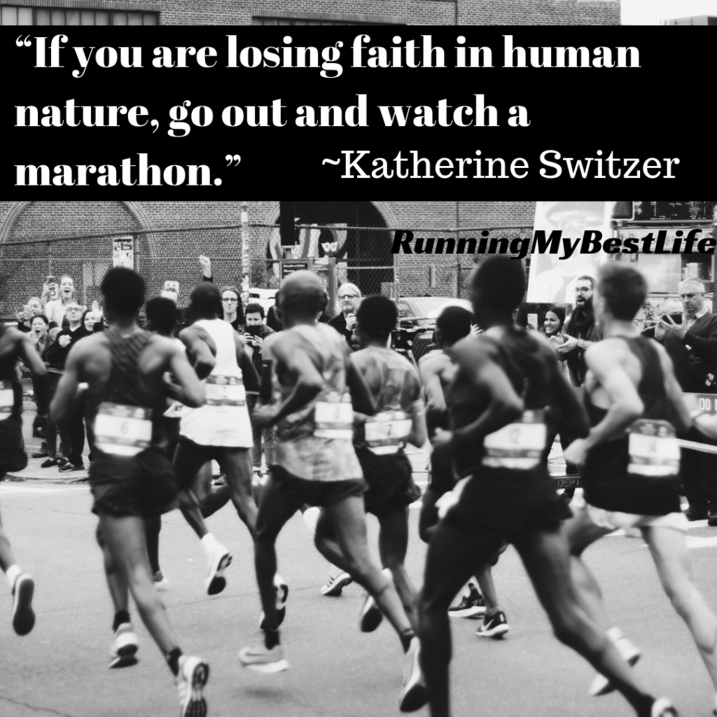 """If you are losing faith in human nature, go out and watch a marathon."" _Katherine Switzer Race Day Marathon Running Motivation Quote"