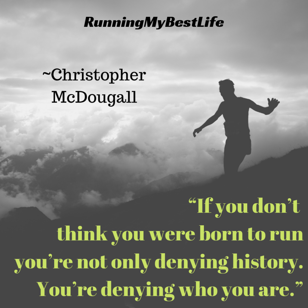 """If you don't think you were born to run you're not only denying history. You're denying who you are."" Running Motivation Born to Run Quotes"