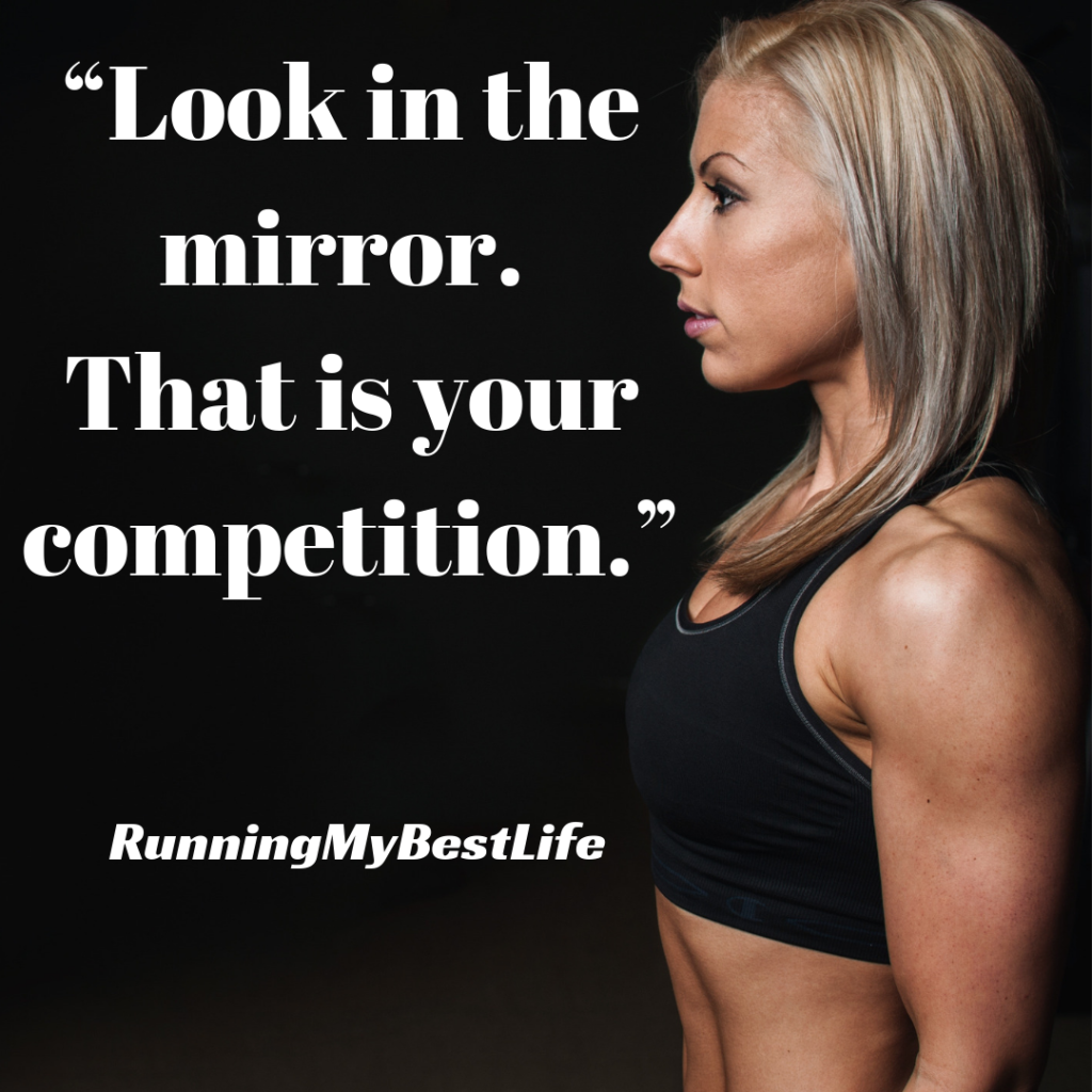 """Look in the mirror. That is your competition."" Running Fitness Motivation Quotes"