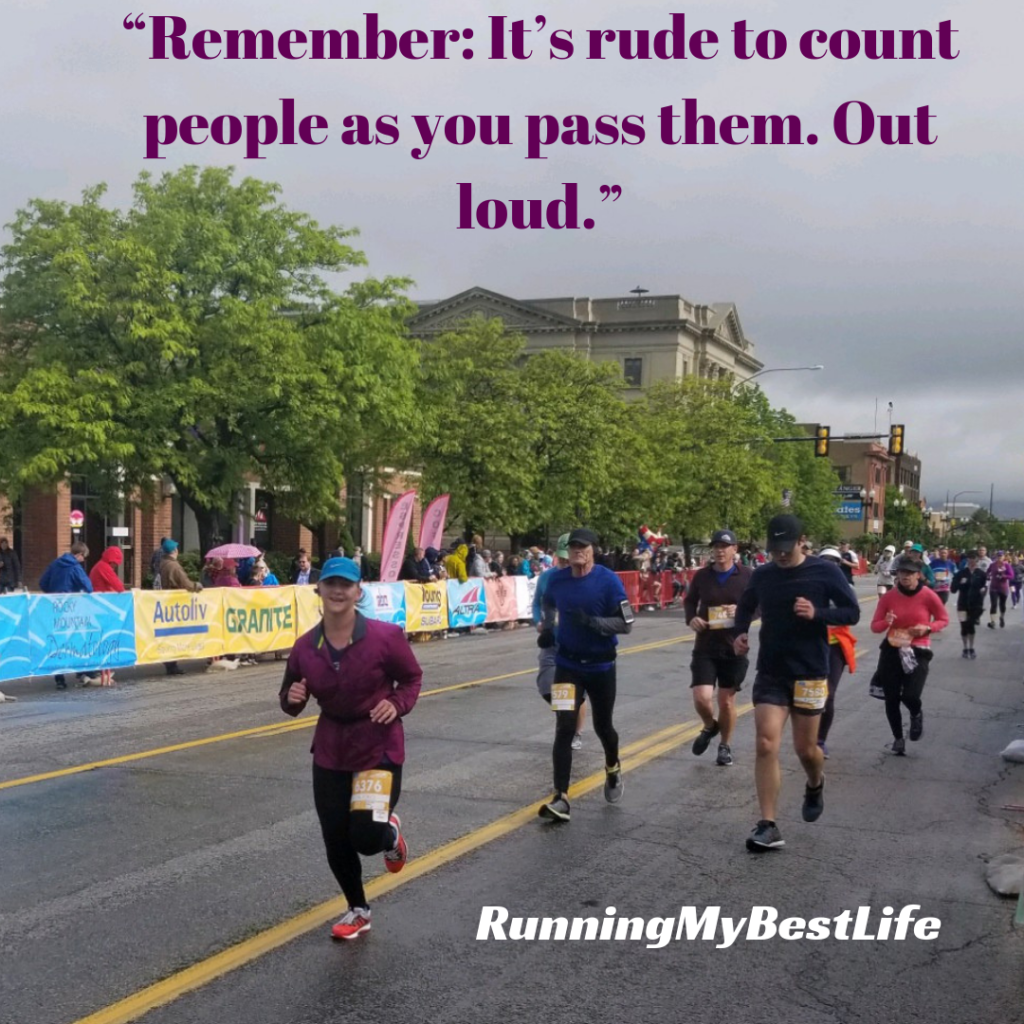 """Remember It's rude to count people as you pass them. Out loud."" Race Day Running Motivation Quotes"