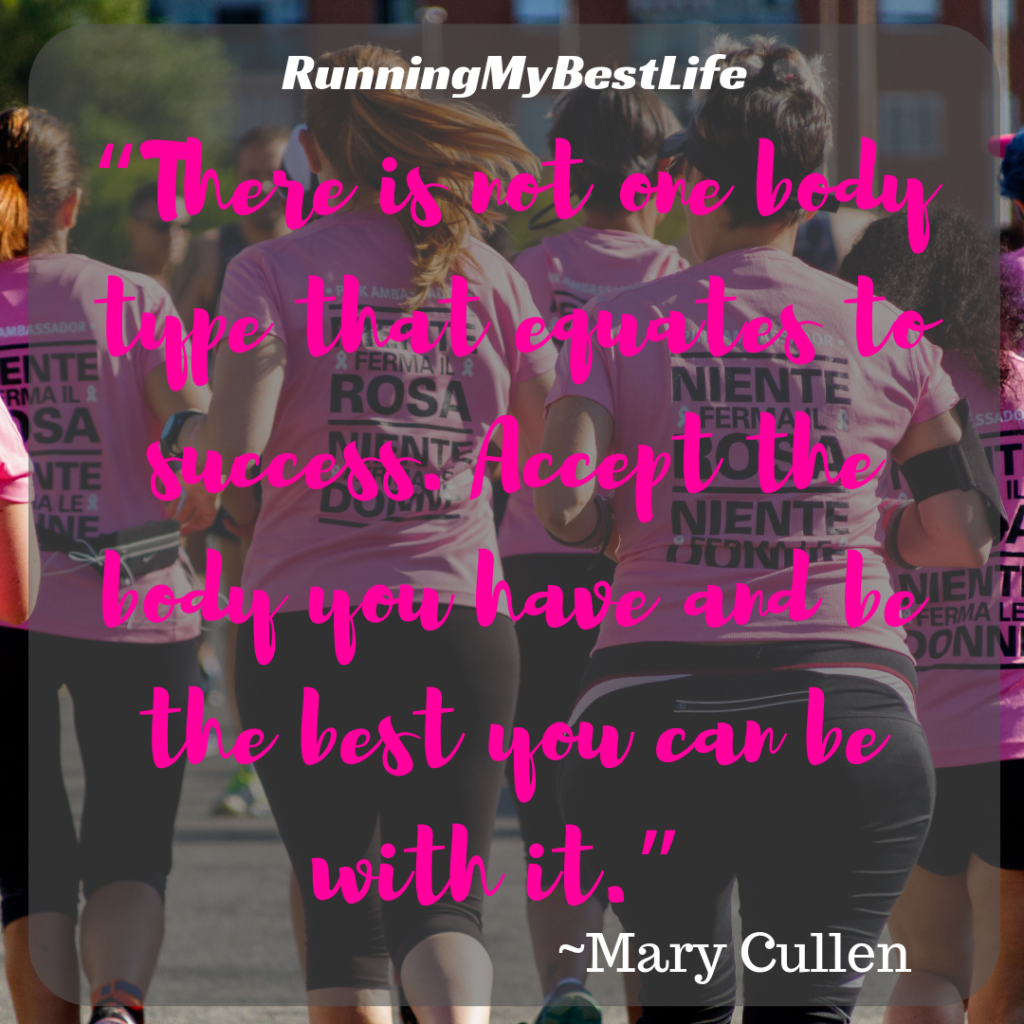 """There is not one body type that equates to success. Accept the body you have and be the best you can be with it."" Body Image Running Motivation Quotes"