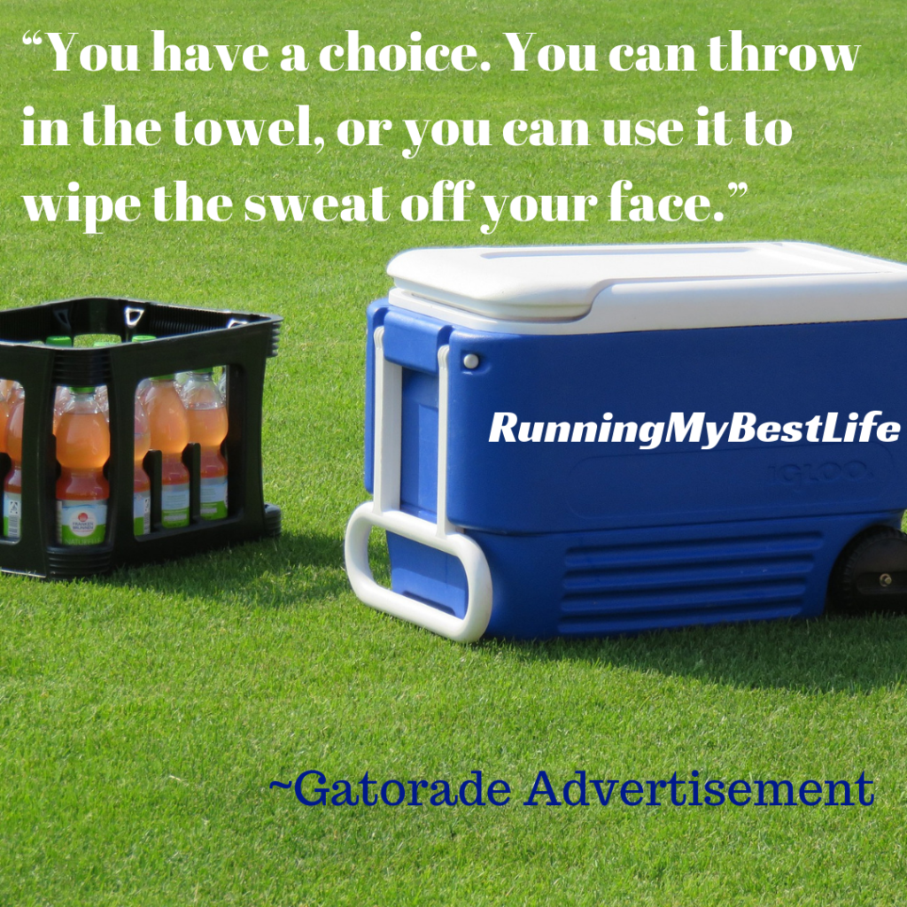 """You have a choice. You can throw in the towel, or you can use it to wipe the sweat off your face."" Running Sports Motivation Quotes"